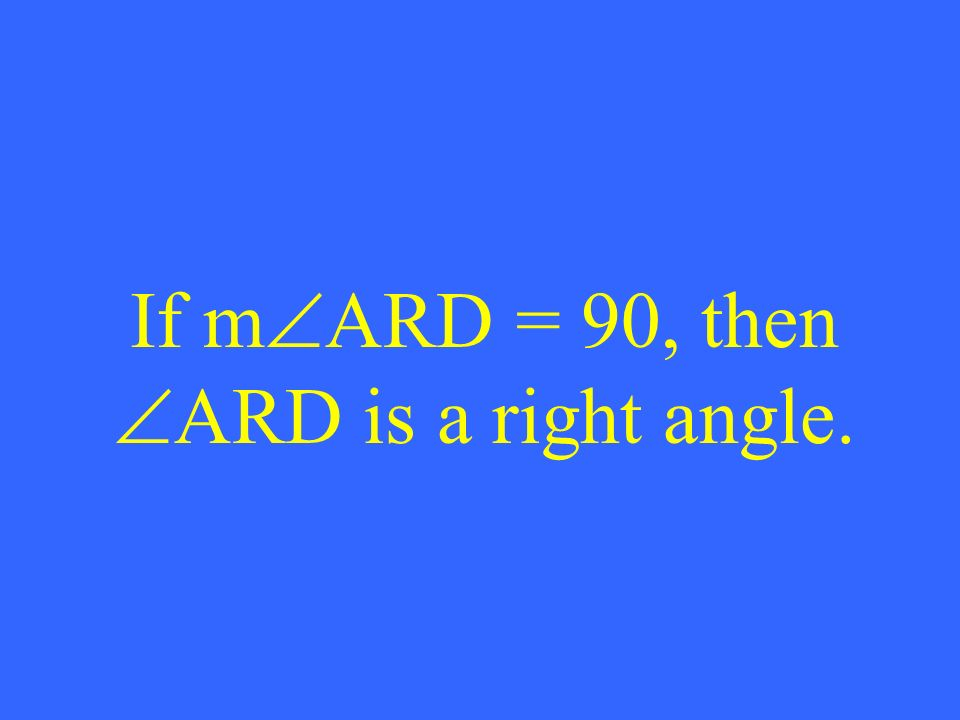 If m ARD = 90, then ARD is a right angle.
