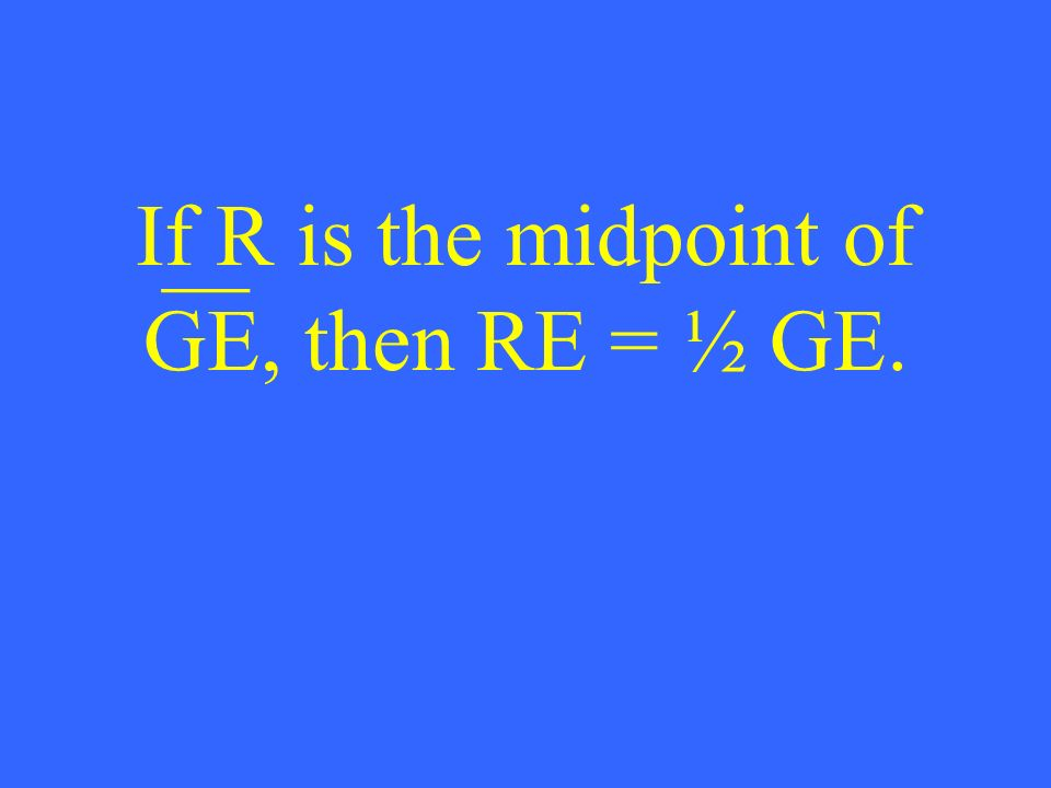 If R is the midpoint of GE, then RE = ½ GE. __