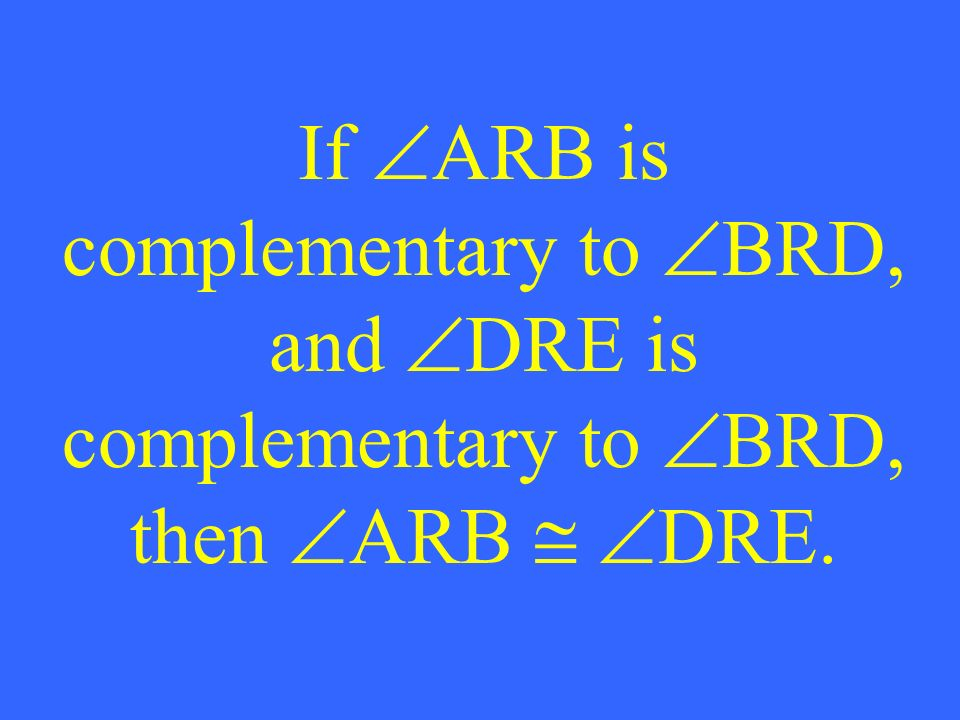 If ARB is complementary to BRD, and DRE is complementary to BRD, then ARB DRE.
