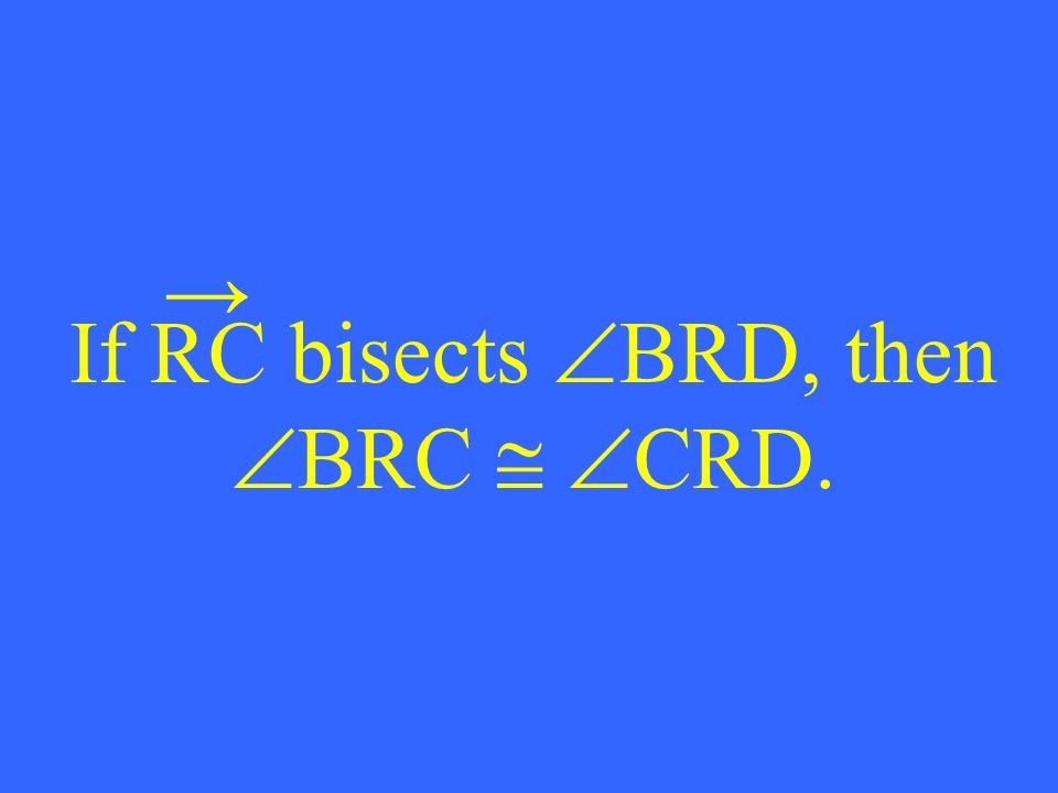 If RC bisects BRD, then BRC CRD.