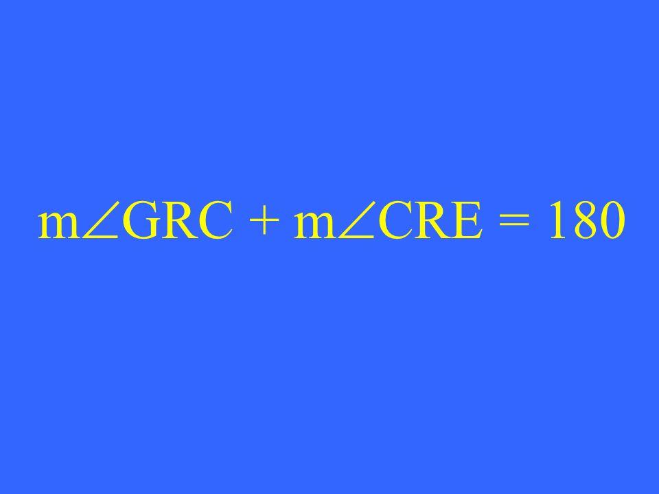 m GRC + m CRE = 180