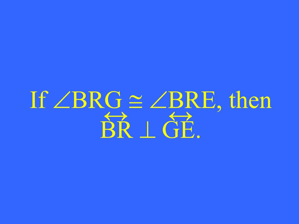 If BRG BRE, then BR GE.