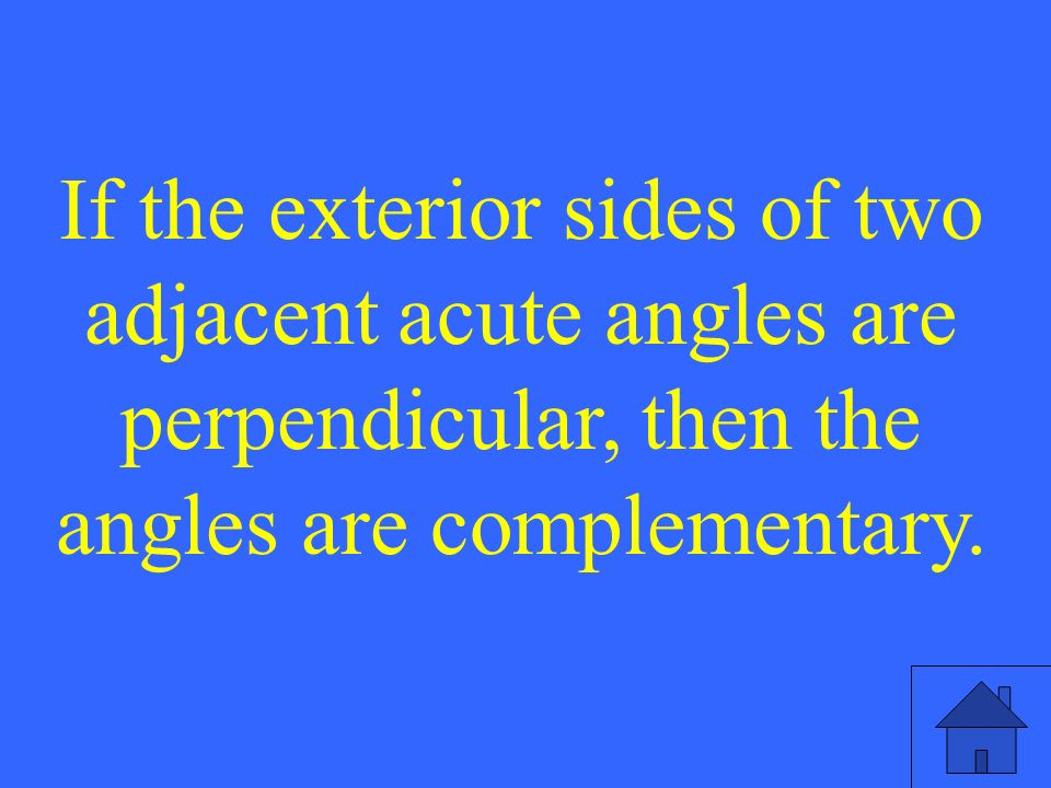 If the exterior sides of two adjacent acute angles are perpendicular, then the angles are complementary.