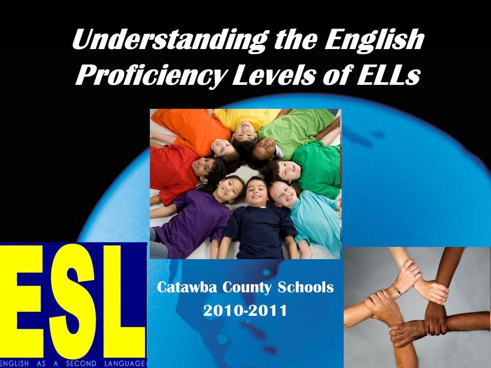 Understanding the English Proficiency Levels of ELLs Catawba County Schools 2010-2011