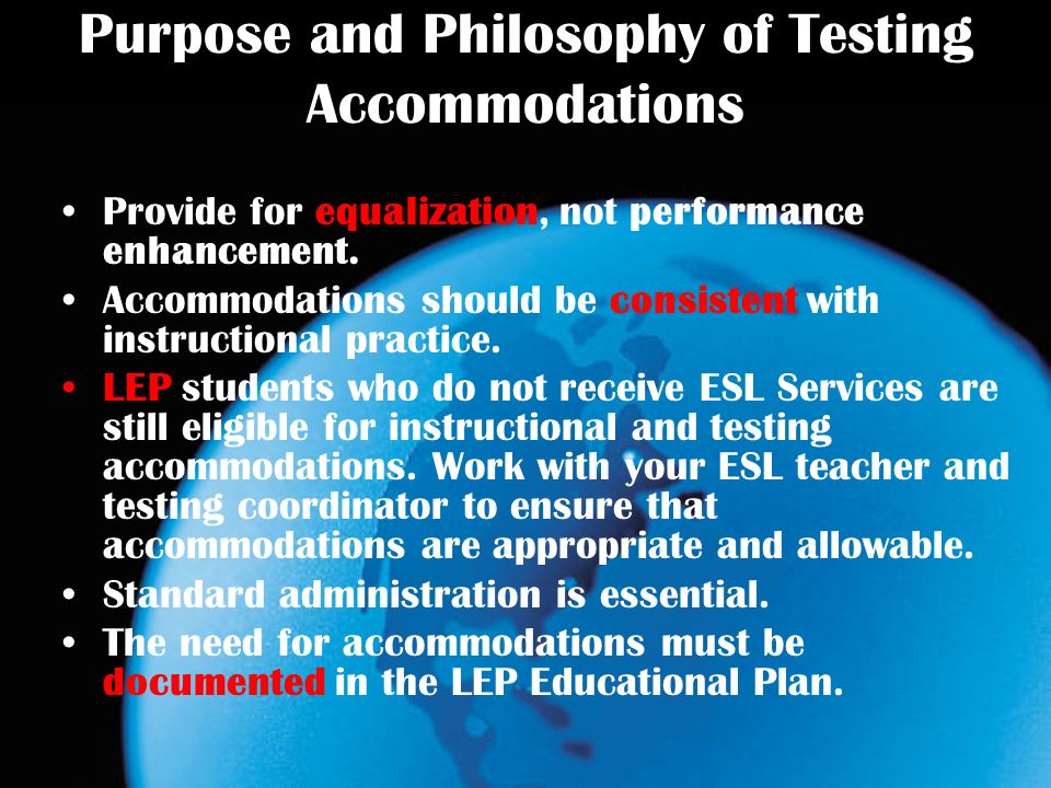 Purpose and Philosophy of Testing Accommodations Provide for equalization, not performance enhancement.