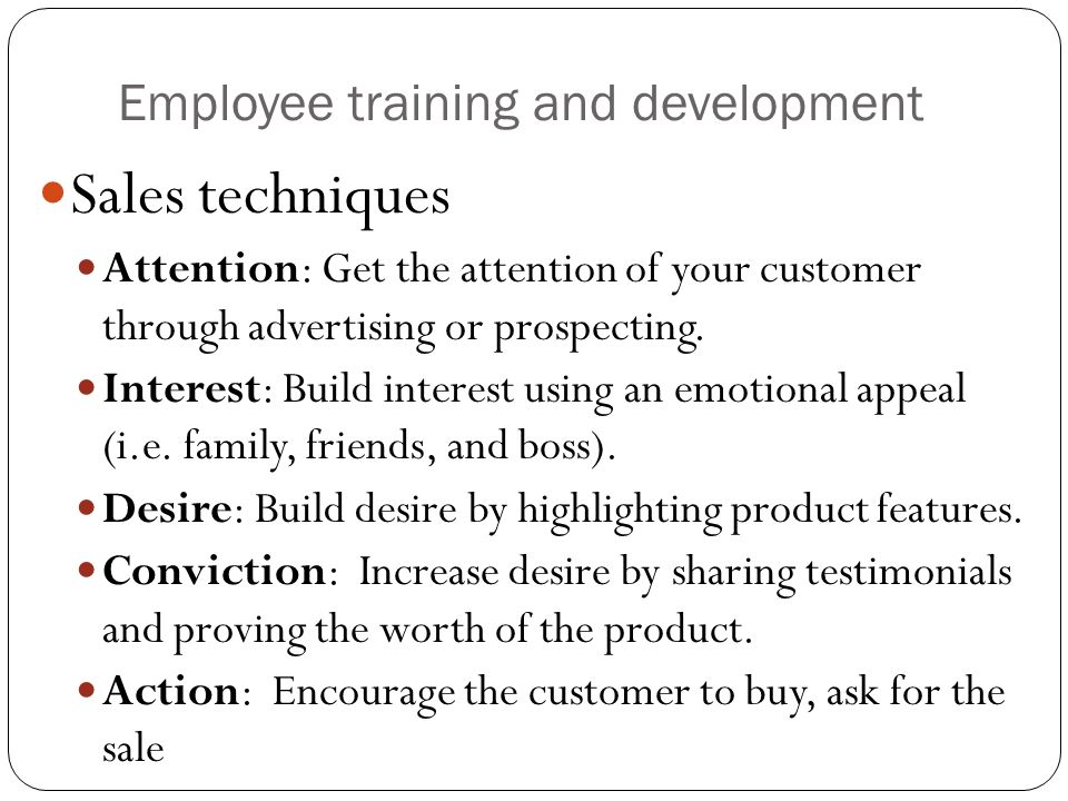 Employee training and development Sales techniques Attention: Get the attention of your customer through advertising or prospecting. Interest: Build i