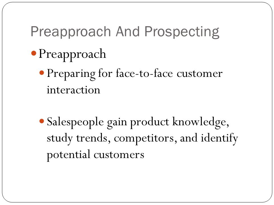 Preapproach And Prospecting Prospect - A potential customer.