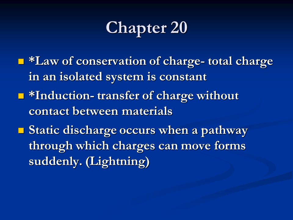 Chapter 20 *Law of conservation of charge- total charge in an isolated system is constant *Law of conservation of charge- total charge in an isolated