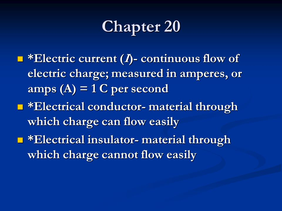 Chapter 20 *Electric current (I)- continuous flow of electric charge; measured in amperes, or amps (A) = 1 C per second *Electric current (I)- continu