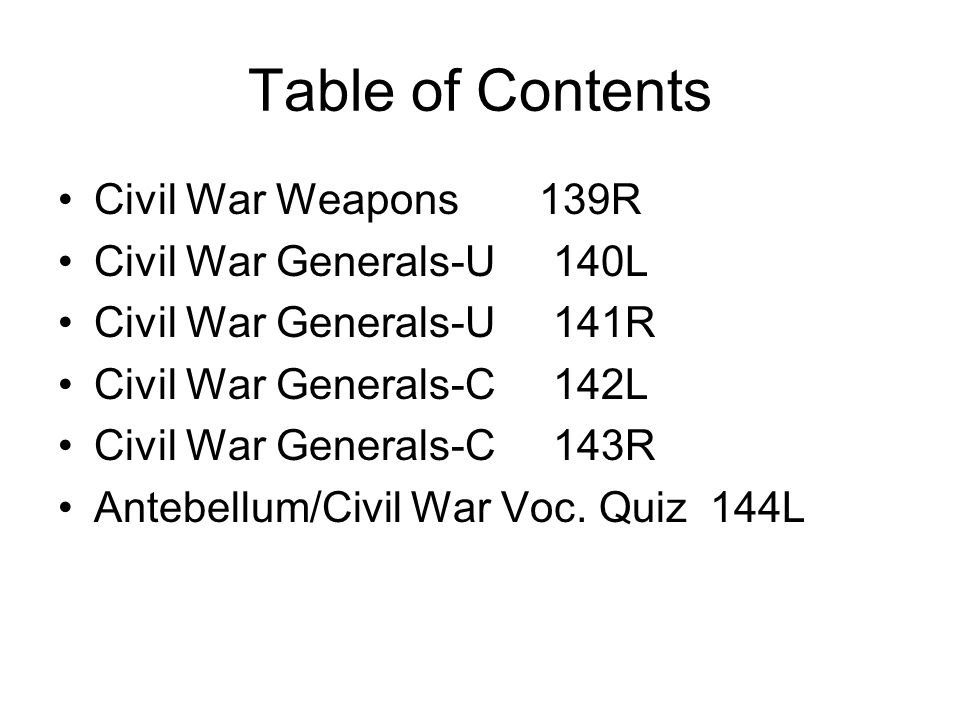 Table of Contents Civil War Weapons 139R Civil War Generals-U 140L Civil War Generals-U 141R Civil War Generals-C 142L Civil War Generals-C 143R Anteb