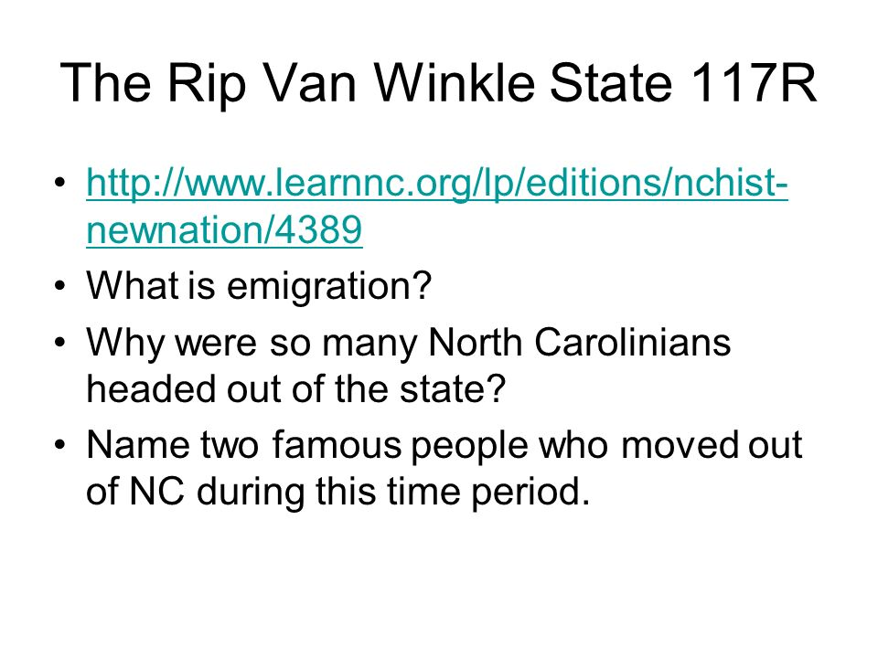 The Rip Van Winkle State 117R http://www.learnnc.org/lp/editions/nchist- newnation/4389http://www.learnnc.org/lp/editions/nchist- newnation/4389 What