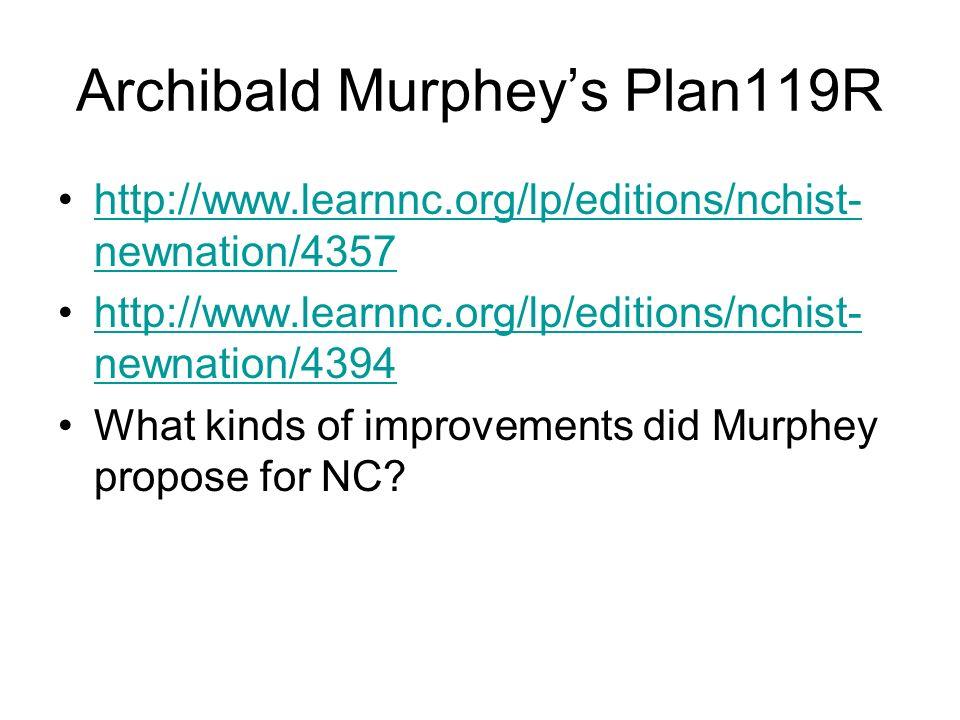 Archibald Murpheys Plan119R http://www.learnnc.org/lp/editions/nchist- newnation/4357http://www.learnnc.org/lp/editions/nchist- newnation/4357 http://