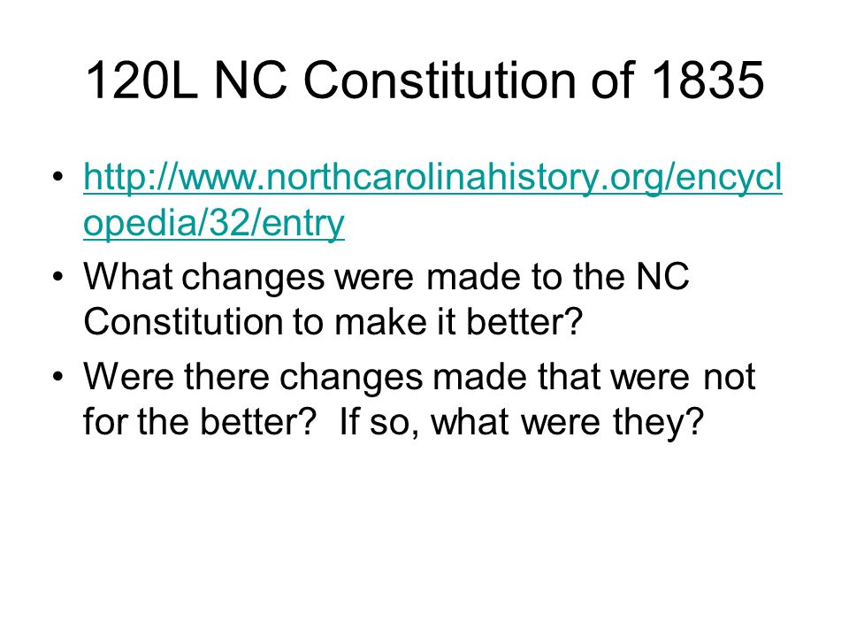 120L NC Constitution of 1835 http://www.northcarolinahistory.org/encycl opedia/32/entryhttp://www.northcarolinahistory.org/encycl opedia/32/entry What