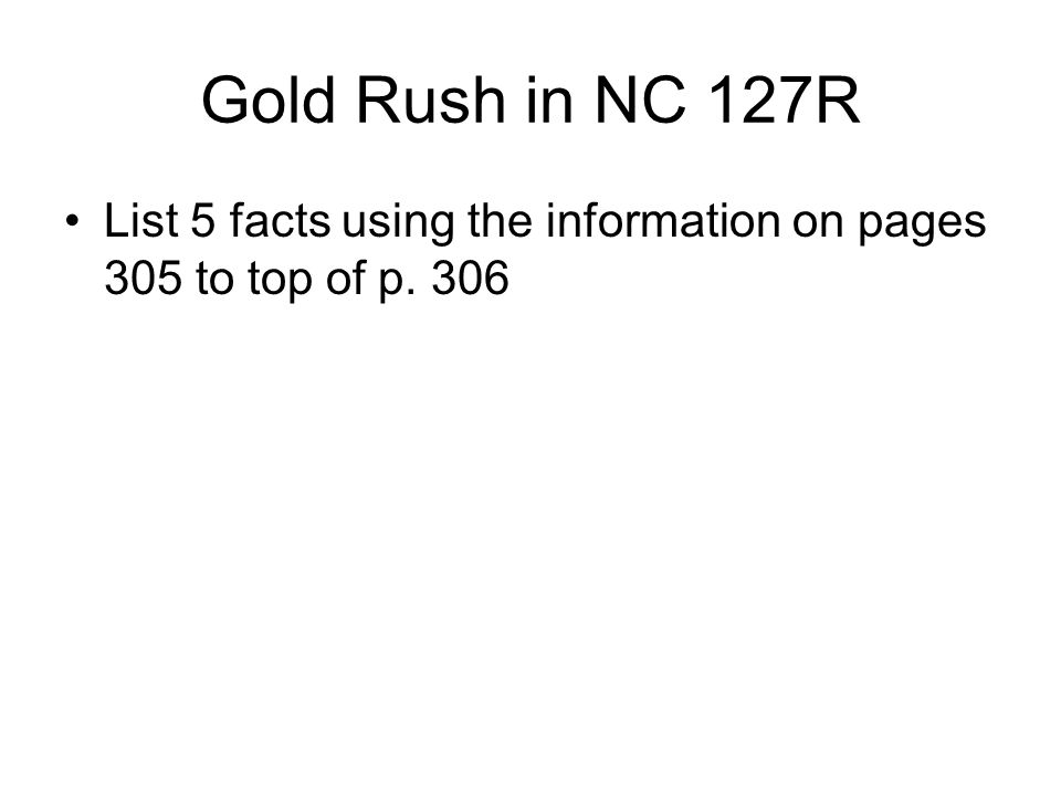 Gold Rush in NC 127R List 5 facts using the information on pages 305 to top of p. 306