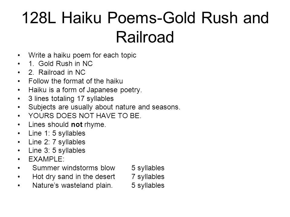 128L Haiku Poems-Gold Rush and Railroad Write a haiku poem for each topic 1. Gold Rush in NC 2. Railroad in NC Follow the format of the haiku Haiku is