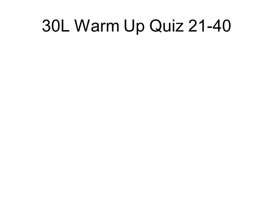 30L Warm Up Quiz 21-40