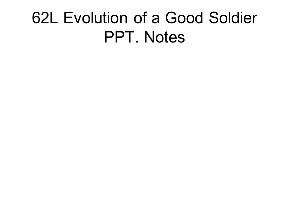 62L Evolution of a Good Soldier PPT. Notes