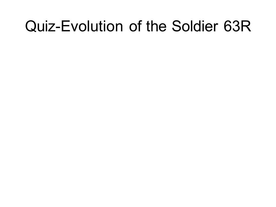 Quiz-Evolution of the Soldier 63R