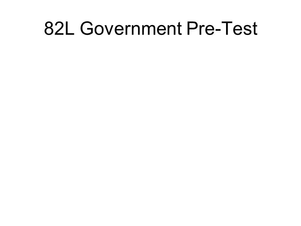 82L Government Pre-Test