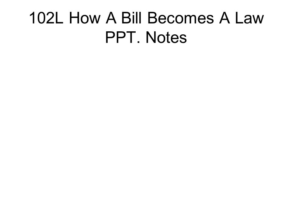 102L How A Bill Becomes A Law PPT. Notes