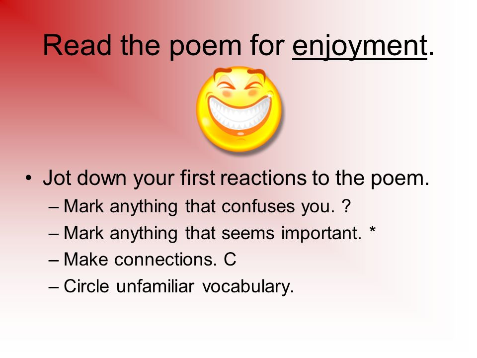 Read the poem for enjoyment.Jot down your first reactions to the poem.