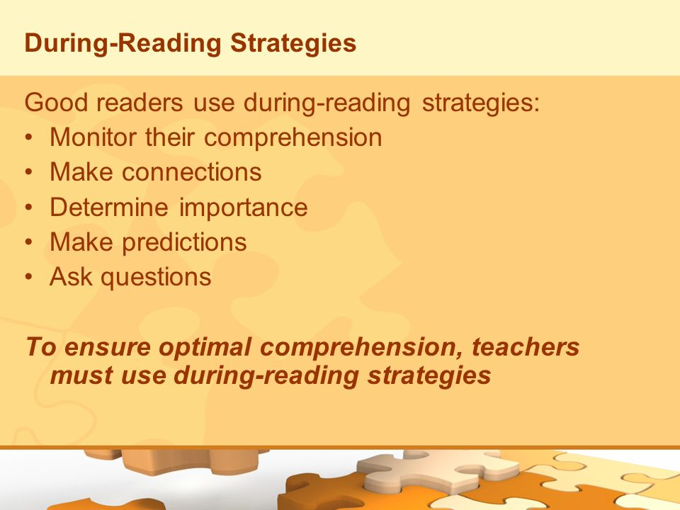 During-Reading Strategies Good readers use during-reading strategies: Monitor their comprehension Make connections Determine importance Make predictio