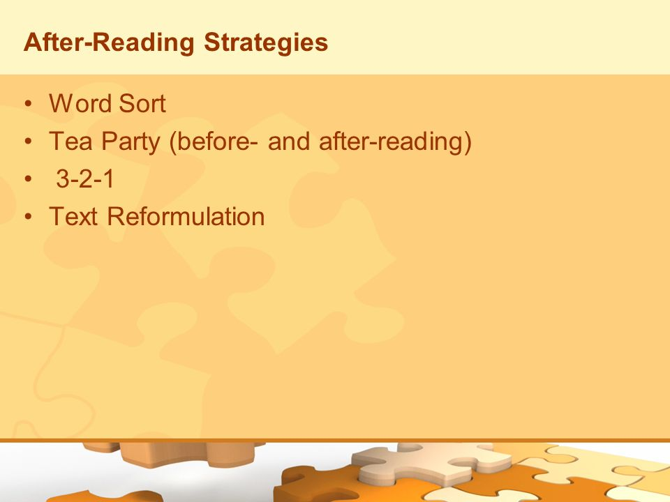 After-Reading Strategies Word Sort Tea Party (before- and after-reading) 3-2-1 Text Reformulation