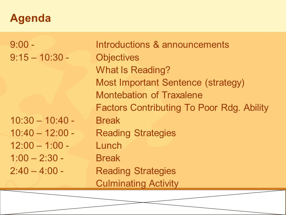 Agenda 9:00 - Introductions & announcements 9:15 – 10:30 -Objectives What Is Reading? Most Important Sentence (strategy) Montebation of Traxalene Fact