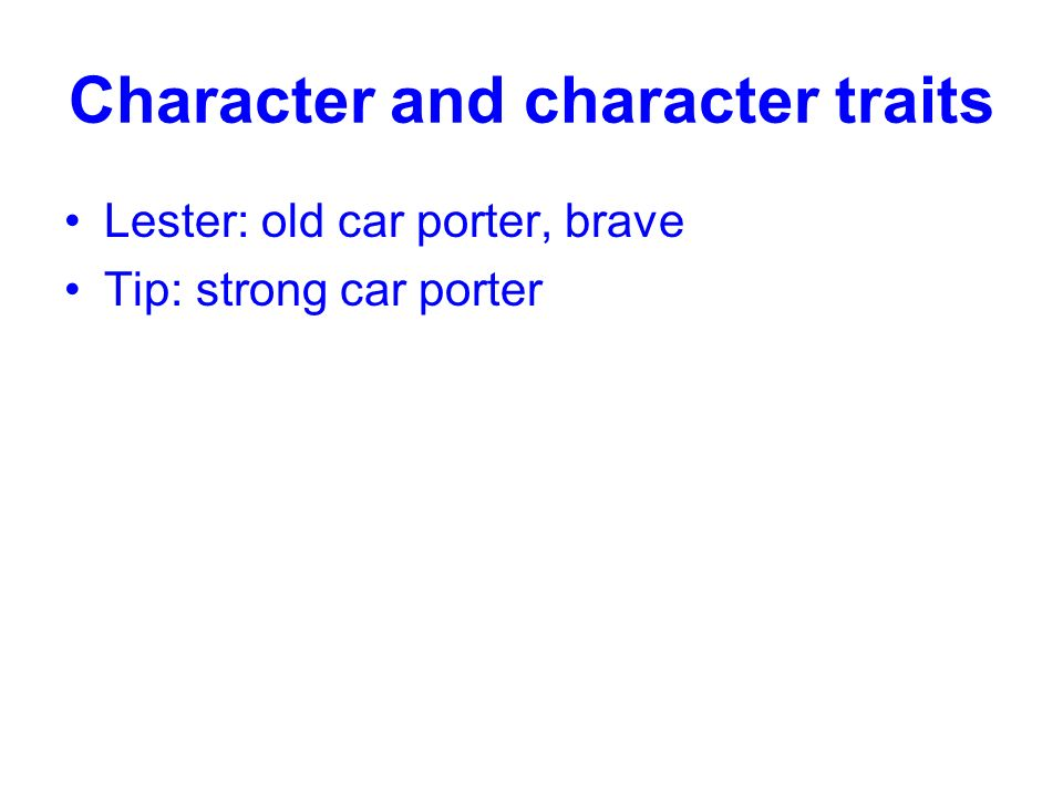 Character and character traits Lester: old car porter, brave Tip: strong car porter