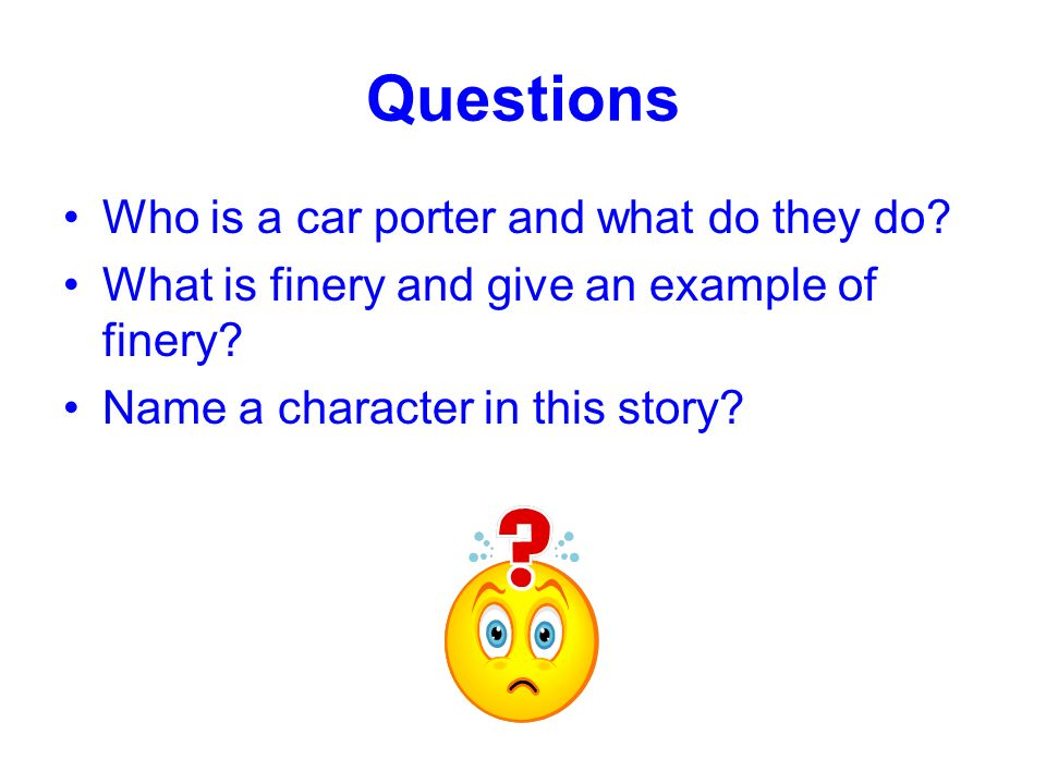 Questions Who is a car porter and what do they do? What is finery and give an example of finery? Name a character in this story?