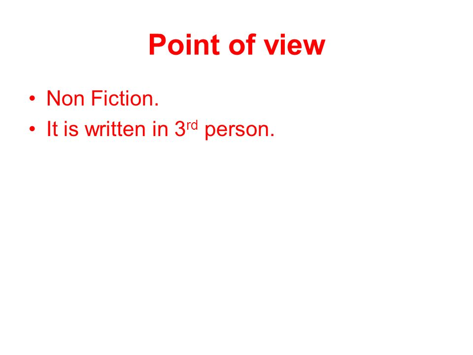 Point of view Non Fiction. It is written in 3 rd person.