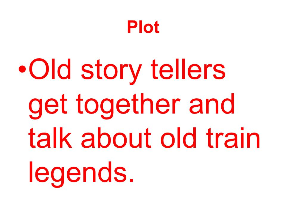 Plot Old story tellers get together and talk about old train legends.