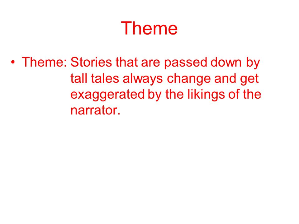 Questions I would ask Why do you think the story tellers change or exaggerate the story.