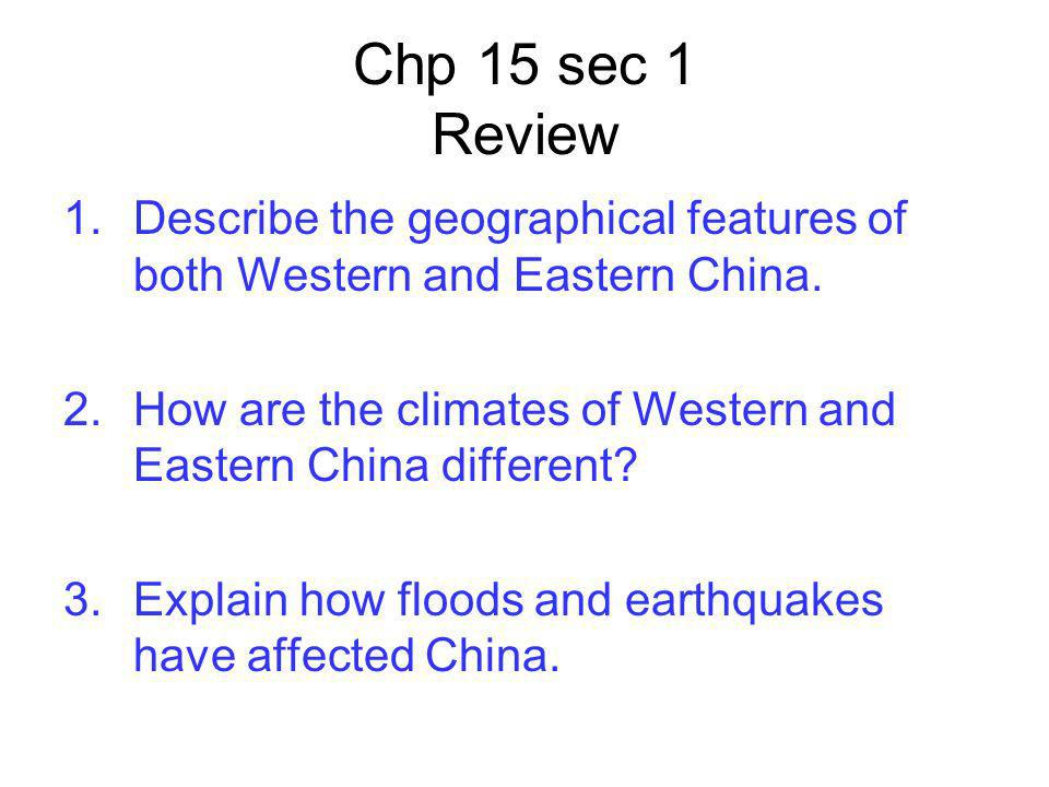 Chp 15 sec 1 Review 1.Describe the geographical features of both Western and Eastern China. 2.How are the climates of Western and Eastern China differ