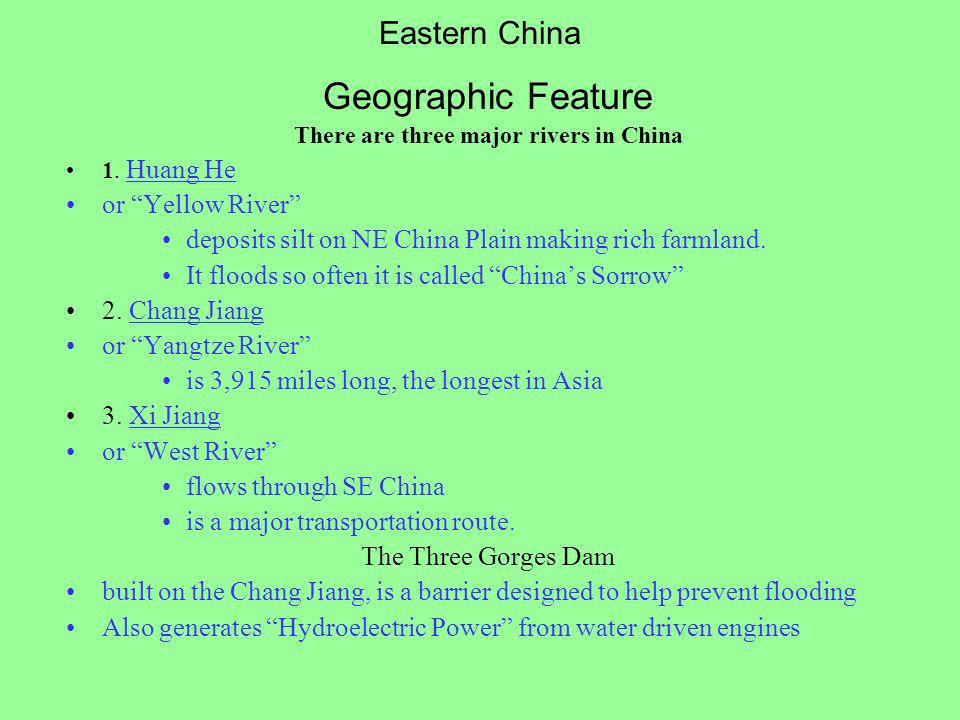 Eastern China Geographic Feature There are three major rivers in China 1. Huang He or Yellow River deposits silt on NE China Plain making rich farmlan