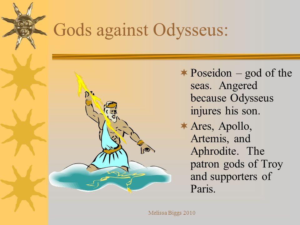 Melissa Biggs 2010 Odysseuss Patron goddess: Athena – the goddess of war and practical wisdom. Favors the Greek cause in the Trojan War. Aids Odysseus