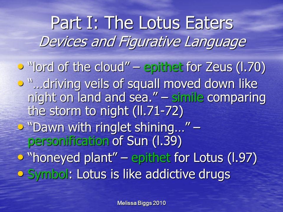 Melissa Biggs 2010 Part I: The Lotus Eaters Devices and Figurative Language lord of the cloud – epithet for Zeus (l.70) lord of the cloud – epithet fo