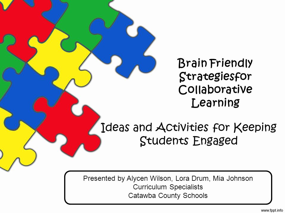 Brain Friendly Strategiesfor Collaborative Learning Ideas and Activities for Keeping Students Engaged Presented by Alycen Wilson, Lora Drum, Mia Johns