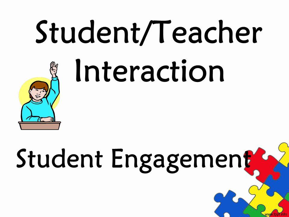 Student/Teacher Interaction Student Engagement