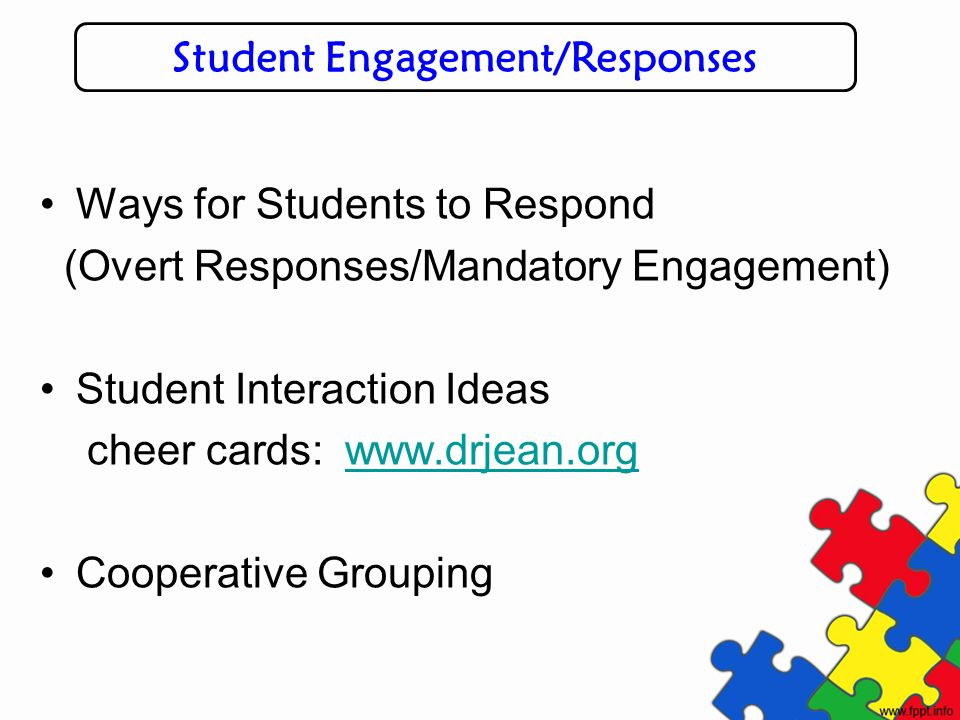 Ways for Students to Respond (Overt Responses/Mandatory Engagement) Student Interaction Ideas cheer cards: www.drjean.orgwww.drjean.org Cooperative Gr