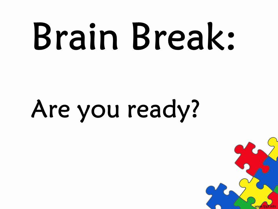 Brain Break: Are you ready?