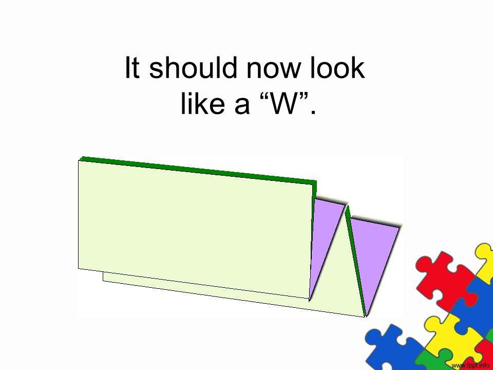 It should now look like a W.