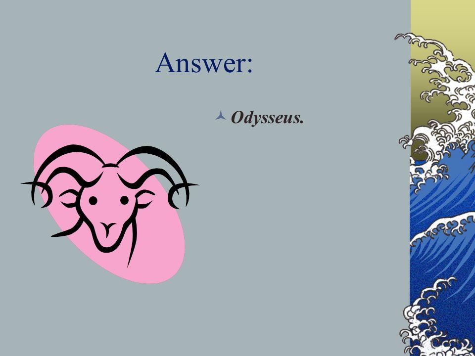 Answer: Odysseus.