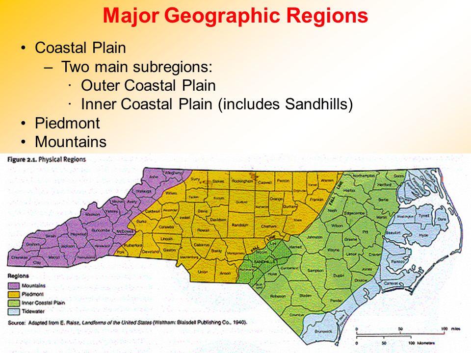 Major Geographic Regions Coastal Plain – Two main subregions: Outer Coastal Plain Inner Coastal Plain (includes Sandhills) Piedmont Mountains