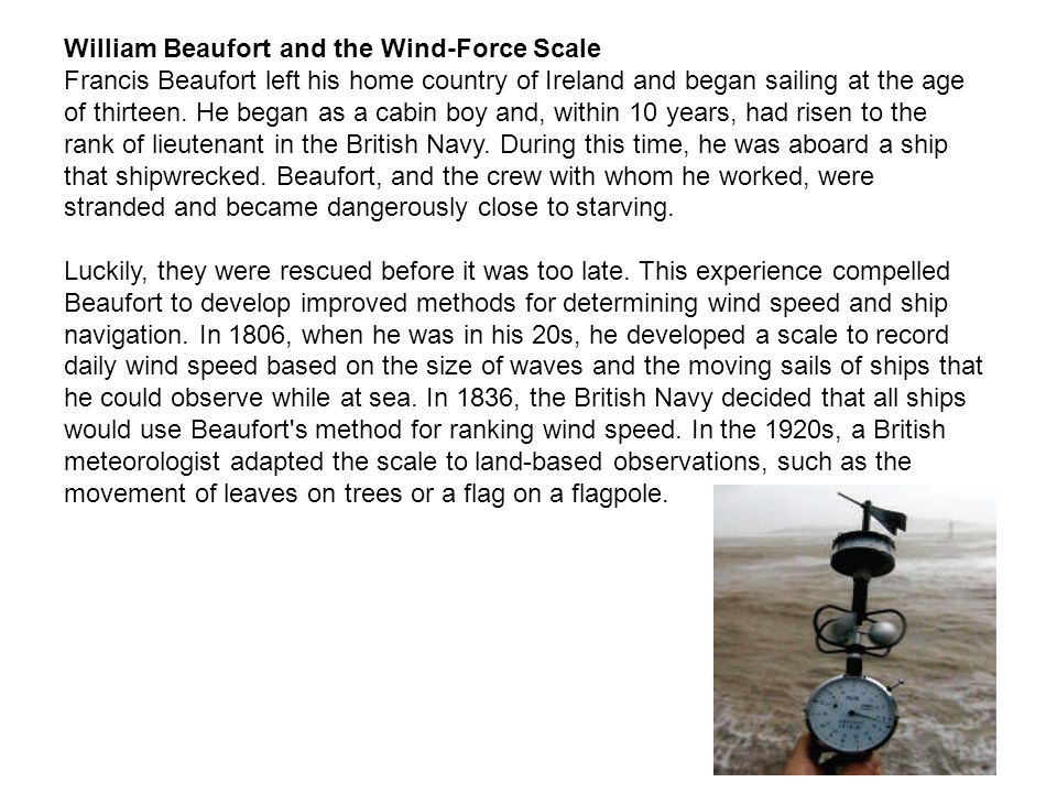 William Beaufort and the Wind-Force Scale Francis Beaufort left his home country of Ireland and began sailing at the age of thirteen. He began as a ca