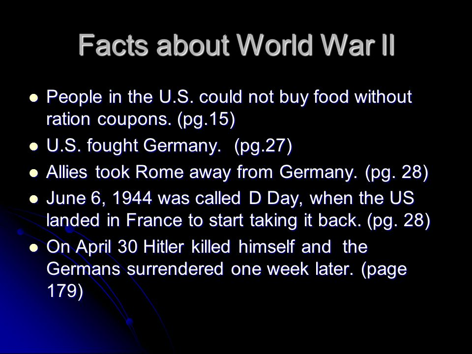 Facts about World War II People in the U.S. could not buy food without ration coupons. (pg.15) People in the U.S. could not buy food without ration co
