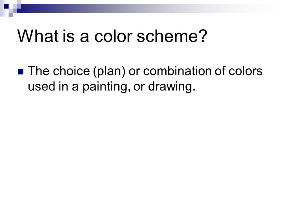 What is a color scheme The choice (plan) or combination of colors used in a painting, or drawing.