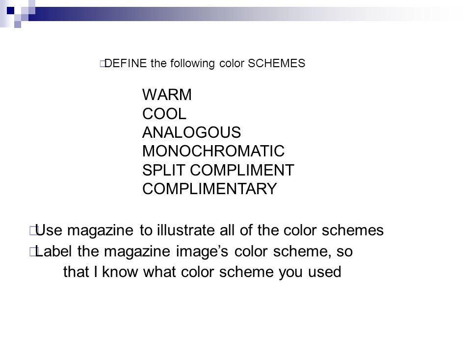 DEFINE the following color SCHEMES WARM COOL ANALOGOUS MONOCHROMATIC SPLIT COMPLIMENT COMPLIMENTARY Use magazine to illustrate all of the color schemes Label the magazine images color scheme, so that I know what color scheme you used