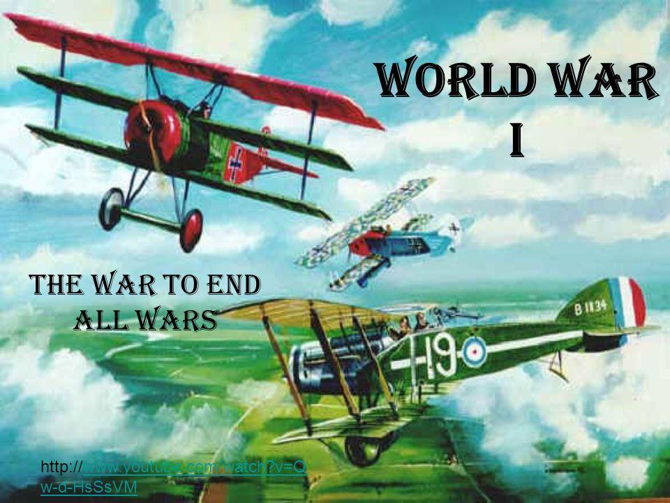 World War I The War to End All Wars http://www.youtube.com/watch?v=Q w-d-HsSsVMwww.youtube.com/watch?v=Q w-d-HsSsVM