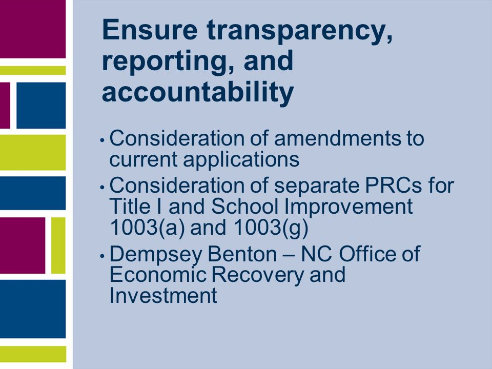 Ensure transparency, reporting, and accountability Consideration of amendments to current applications Consideration of separate PRCs for Title I and School Improvement 1003(a) and 1003(g) Dempsey Benton – NC Office of Economic Recovery and Investment